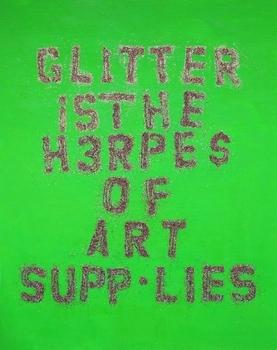 "<div class='artwork-listing'><span class='artwork-listing-artist'><a href=""/user/0""></a></span>, <span class='artwork-listing-title'><a href=""/portfolio/2591/glitter-herpes-art-supplies"">Glitter is the Herpes of Art Supplies</a></span>, <span class='artwork-listing-year'>2007</span>, <span class='artwork-listing-materials'>Glitter & acrylic</span>, <span class='artwork-listing-dimensions'>60 x 48</span></div>"